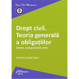 Drept civil. Teoria generala a obligatiilor. Sinteze. Jurisprudenta. Grile - Petruta-Elena Ispas, editura Hamangiu