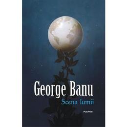 Scena lumii - George Banu, editura Polirom