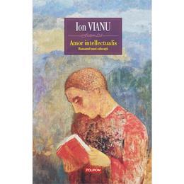 Amor intellectualis. Romanul unei educatii - Ion Vianu, editura Polirom