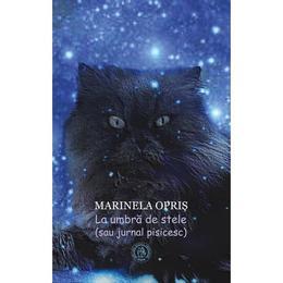 La umbra de stele (sau jurnal pisicesc) - Marinela Opris, editura Scoala Ardeleana