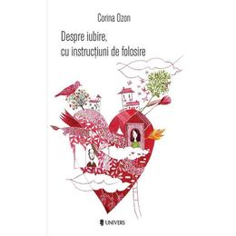 Despre iubire, cu instructiuni de folosire - Corina Ozon, editura Univers