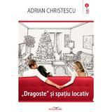 Dragoste si spatiu locativ - Adrian Christescu, editura Adenium