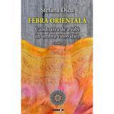 Febra orientala - Stefana Dicu, editura Eikon
