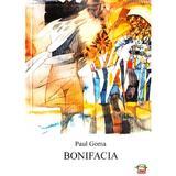 Bonifacia - Paul Goma, editura Gunivas