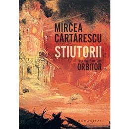 Stiutorii. Trei povestiri din Orbitor - Mircea Cartarescu, editura Humanitas