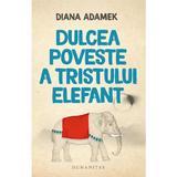 Dulcea poveste a tristului elefant - Diana Adamek, editura Humanitas
