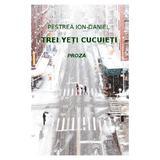 Trei yeti cucuieti - Ion-Daniel Pestrea, editura Letras