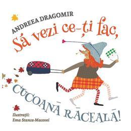 Sa vezi ce iti fac, Cucoana Raceala! - Andreea Dragomir, editura Libris Editorial