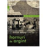 Hornuri de argint - Titus Radu, editura Paralela 45