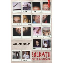 Soldatii. Poveste din Ferentari - Adrian Schiop, editura Polirom
