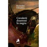 Cavalerii doamnei in negru Vol. 1 - Ruxandra Ivancescu, editura Tracus Arte