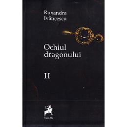 Ochiul dragonului Vol. 2 Ed. 2 - Ruxandra Ivanescu, editura Tracus Arte