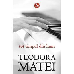 Tot timpul din lume - Teodora Matei, editura Tritonic