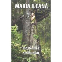 Mostenirea strabunilor - Maria Ileana, editura Tritonic