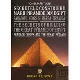 Secretele construirii Marii Piramide din Egipt - Ionel Hantulie, editura Paideia