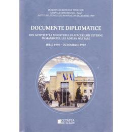 Documente diplomatice: din activitatea Ministerului Afacerilor Externe in mandatul lui Adrian Nastase: iulie 1990 - octombrie 1992, editura Cetatea De Scaun