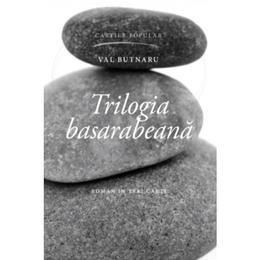 Trilogia basarabeana - Val Butnaru, editura Cartier