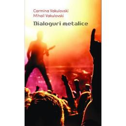 Dialoguri metalice - Carmina Vakulovski, Mihail Vakulovski, editura Casa De Pariuri Literare