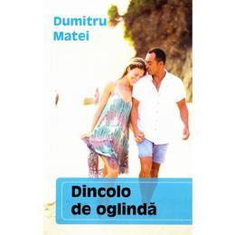 Dincolo de oglinda - Dumitru Matei, editura Letras