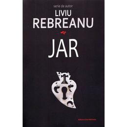 Jar - Liviu Rebreanu, editura Liviu Rebreanu