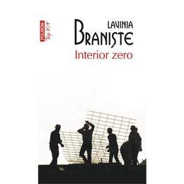 Interior Zero - Lavinia Braniste, editura Polirom