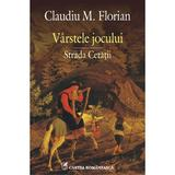 Varstele jocului. Strada cetatii - Claudiu M. Florian, editura Cartea Romaneasca