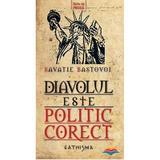 Diavolul este politic corect - Savatie Bastovoi, editura Cathisma