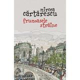Frumoasele straine - Mircea Cartarescu, editura Humanitas