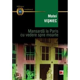 Mansarda la Paris cu vedere spre moarte ed.3 - Matei Visniec, editura Paralela 45