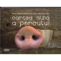 Cartea alba a porcului - Ana Isabella Zarojonu, Tudor Calin Zarojanu, editura Ponte