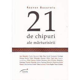21 de chipuri ale marturisirii - Razvan Bucuroiu, editura Ponte