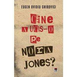 Cine a ucis-o pe Nora Jones? - Eugen Ovidiu Chirovici, editura Rao