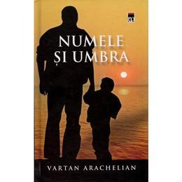 Numele si umbra - Vartan Arachelian, editura Rao