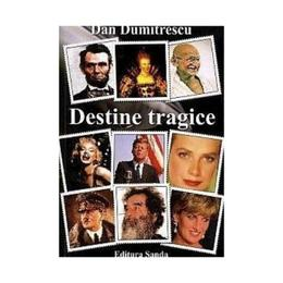 Destine tragice - Dan Dumitrescu, editura S Promo