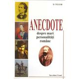 Anectode despre mari personalitati romane - D. Teleor, editura Saeculum Vizual