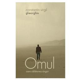 Omul care calatorea singur - Constantin Virgil Gheorghiu, editura Sophia