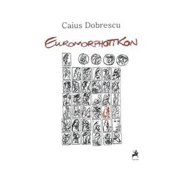 Euromorphotikon - Caius Dobrescu, editura Tracus Arte