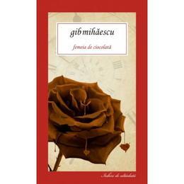 Femeia de ciocolata - Gib Mihaescu, editura All