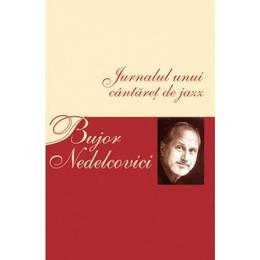 Jurnalul unui cantaret de jazz - Bujor Nedelcovici, editura All