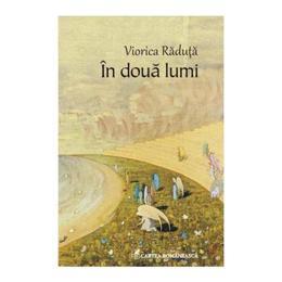 In doua lumi - Viorica Raduta, editura Cartea Romaneasca