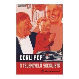 O telenovela socialista - Doru Pop, editura Cartea Romaneasca