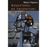 Negustorul de inceputuri - Matei Visniec, editura Cartea Romaneasca