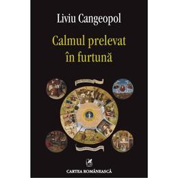 Calmul prelevat in furtuna - Liviu Cangeopol, editura Cartea Romaneasca