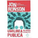 Umilirea publica in epoca internetului - Jon Ronson, editura Grupul Editorial Art