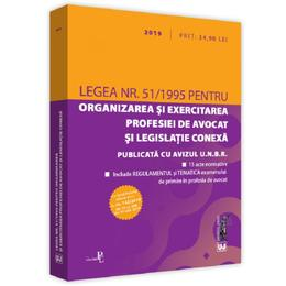 Legea nr.51/1995 pentru organizarea si exercitarea profesiei de avocat si legislatia conexa. 2019, editura Universul Juridic