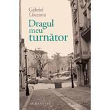 Dragul meu turnator - Gabriel Liiceanu, editura Humanitas