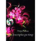 Inscriptie pe timp - Viorica Popescu, editura Pastel
