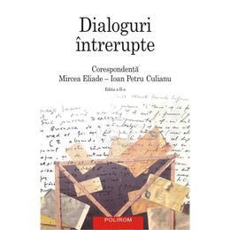 Dialoguri intrerupte, corespondenta Mircea Eliade - Ioan Petru Culianu, editura Polirom