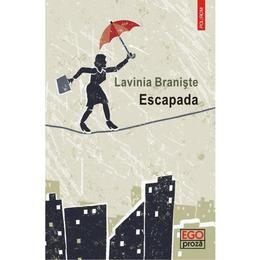Escapada - Lavinia Braniste, editura Polirom