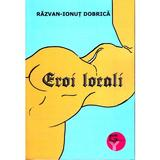 Eroi locali - Razvan Ionut Dobrica, editura Tracus Arte